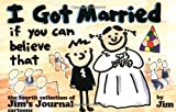 I Got Married If You Can Believe That (0836210298) by Scott Dikkers