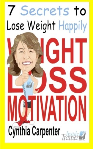 Weight Loss Motivation: The 7 Secrets to Losing Weight Happily