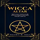 Wicca Altar: Wiccan Tools for Spells, and Casting Your Circle Hörbuch von Valerie W. Holt Gesprochen von: Chip McCullough