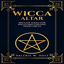 Wicca Altar: Wiccan Tools for Spells, and Casting Your Circle Audiobook by Valerie W. Holt Narrated by Chip McCullough