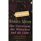 """Das Universum, das W�nschen und die Liebe: Eine kosmo-komische Liebesgeschichtevon """"B�rbel Mohr"""""""