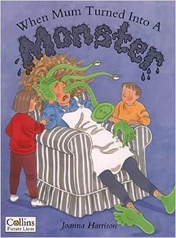 When Mum Turned into a Monster: Joanna Harrison: 9780006645191: Amazon
