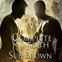 Complete Faith: Morning Report, Book 2 (       UNABRIDGED) by Sue Brown Narrated by Aaron Pickering
