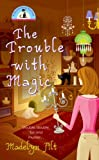The Trouble With Magic (0425207463) by Alt, Madelyn