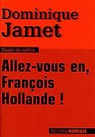 Allez-vous en, Fran�ois Hollande !