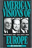 img - for American Visions of Europe: Franklin D. Roosevelt, George F. Kennan, and Dean G. Acheson book / textbook / text book