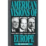American Visions of Europe: Franklin D. Roosevelt, George F. Kennan, and Dean G. Achesonpar John Lamberton Harper