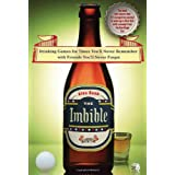 The Imbible: Drinking Games for Times You'll Never Remember with Friends You'll Never Forget ~ Alex Bash