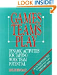Games Teams Play: Dynamic Activities...
