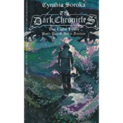 The Dark Chronicles: The Light Years, Pt. 1: Heaven, Hell or Freedom by Cynthia Soroka