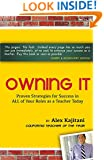 Owning It: Proven Strategies for Success in ALL of Your Roles as a Teacher Today