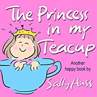 (FREE on 3/14) Children's Books: The Princess In My Teacup by Sally Huss - http://eBooksHabit.com