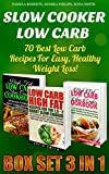 Slow Cooker Low Carb BOX SET 3 In 1: 70 Best Low Carb Recipes For Easy, Healthy Weight Loss!: (high protein, low carb diet books, low carb, low carb cookbook, ... gluten free slow cooker recipes Book 2)