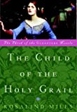 The Child of the Holy Grail: The Third of the Guenevere Novels (0609809563) by Miles, Rosalind