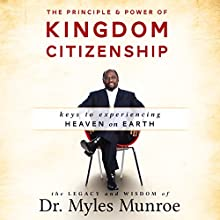 The Principle and Power of Kingdom Citizenship: Keys to Experiencing Heaven on Earth Audiobook by Myles Munroe Narrated by Lee Alan