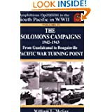 The Solomons Campaigns, 1942-1943: From Guadalcanal to Bougainville, Pacific War Turning Point, Vol. II (Amphibious...