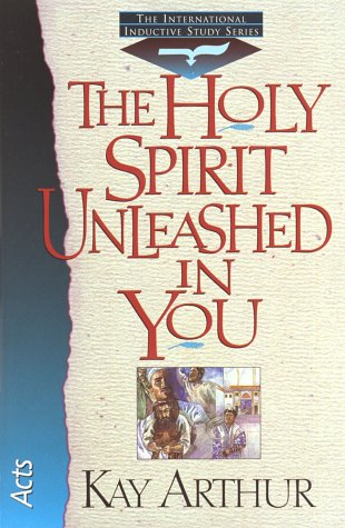 The Holy Spirit Unleashed in You (International Inductive Study Series), Kay Arthur