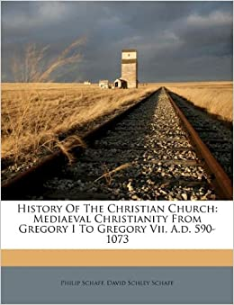 History Of The Christian Church Mediaeval Christianity