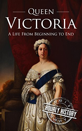 ebook: Queen Victoria: A Life From Beginning to End (B01LZUEHA3)