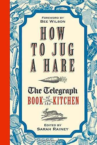 How to Jug a Hare - The Telegraph Book of the Kitchen