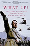 What If?: Military Historians Imagine What Might Have Been (0330487248) by Cowley, Robert