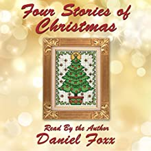 Four Stories of Christmas (       UNABRIDGED) by Daniel Foxx Narrated by Daniel Foxx