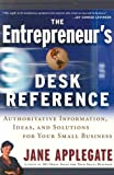 The Entrepreneur's Desk Reference: Authoritative Information, Ideas, and Solutions for Your Small Business (1576600866) by Applegate, Jane