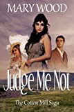 img - for Judge Me Not (The Cotton Mill Saga - An enthralling story of a love that cannot cross the class divide, and folk law that nearly destroys) book / textbook / text book
