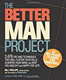 img - for The Better Man Project: 2,476 tips and techniques that will flatten your belly, sharpen your mind, and keep you healthy and happy for life! book / textbook / text book