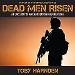 Dead Men Risen: An Epic Story of War and Heroism in Afghanistan | Toby Harnden