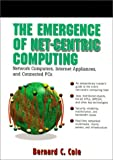 img - for The Emergence of Net-Centric Computing: Network Computers, Internet Appliances, and Connected PCs book / textbook / text book