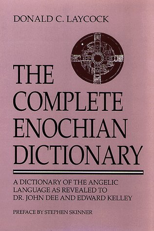 The Complete Enochian Dictionary: Dictionary of the Angelic Language as Revealed to Dr.John Dee and Edward Kelley