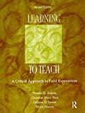 Learning to Teach: A Critical Approach to Field Experiences, Second Edition