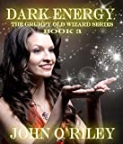 Dark Energy (Grumpy Old Wizards Book 3)