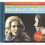 Dim Lights, Thick Smoke & Hillbilly Music: Country & Western Hit Parade 1970