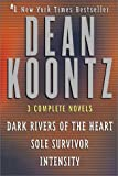 Dean R. Koontz Dean Koontz: 3 Complete Novels: Dark Rivers of the Heart, Intensity, Sole Survivor