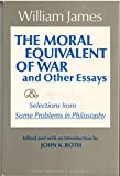 The moral equivalent of war, and other essays;: And selections from Some problems of philosophy (Harper torchbooks, TB 1587) (0061315877) by James, William