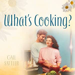 What's Cooking?: The Rose Cottage Sisters, Book 2 | [Gail Sattler]