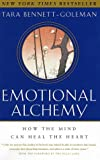 Emotional Alchemy: How the Mind Can Heal the Heart (0609809032) by Bennett-Goleman, Tara