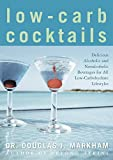 img - for [Low-Carb Cocktails: Delicious Alcoholic and Nonalcoholic Beverages for All Low-Carbohydrate Lifestyles] (By: Dr Douglas J Markham) [published: November, 2004] book / textbook / text book