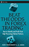 Beat the Odds in Forex Trading: How to Identify and Profit from High Percentage Market Patterns (Wiley Trading)