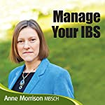 Manage Your IBS: Feel More in Control of Your IBS Instead of Your IBS Controlling You | Anne Morrison