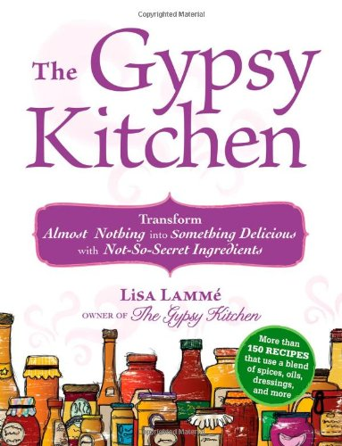The Gypsy Kitchen: Transform Almost Nothing Into Something Delicious With Not-So-Secret Ingredients front-608777