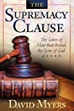 The Supremacy Clause: The Laws of Man that Reveal the Love of God (0983670706) by Myers, David