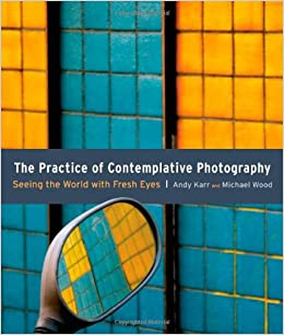 The Practice of Contemplative Photography: Seeing the ...
