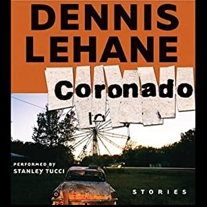 Coronado: Unabridged Stories | [Dennis Lehane]