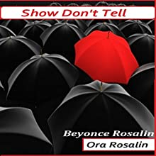 Show Don't Tell: How to Describe People, Places and Weather, Daily Writing Tips, Certain Details that You Cannot Avoid (       UNABRIDGED) by Ora Rosalin, Beyoncé Rosalin Narrated by Kevin Genus
