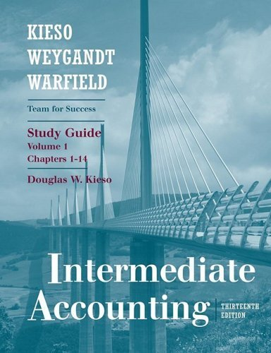 Intermediate Accounting, Chapters 1-14, Study Guide (Volume 1) Thirteenth (13th) Edition By Donald E. Kieso, Jerry J. Weygandt, Terry D. Warfield