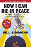 Bill Simmons Now I Can Die in Peace: How the Sports Guy Found Salvation Thanks to the World Champion (Twice!) Red Sox