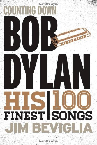 Counting Down Bob Dylan: His 100 Finest Songs: Jim Beviglia: 9780810888234: Amazon.com: Books